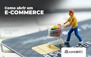 Como Abrir Um E Commerce Como Ter Sucesso Em Minha Loja Virtual - Contabilidade no Méier Rio de Janeiro - RJ | Contábil Rio