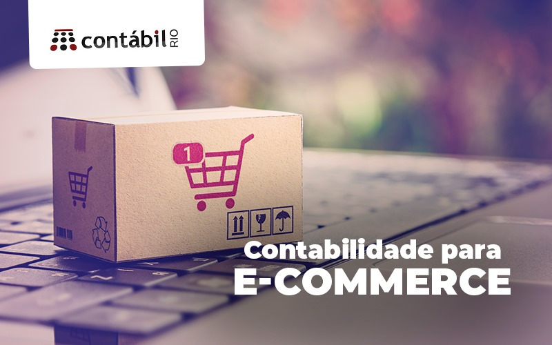 Contabilidade Para E Commerce O Que Ela Vai Fazer Pelo Meu Negocio - Contabilidade no Méier Rio de Janeiro - RJ | Contábil Rio