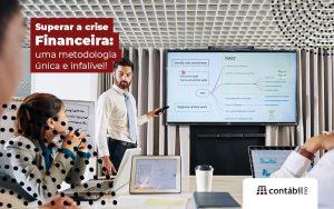 Superaracrisefinanceiraumametodologiaunicaeinfalivel Post (1) - Contabilidade no Méier Rio de Janeiro - RJ | Contábil Rio