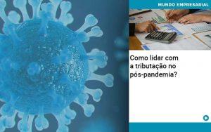 como-lidar-com-a-tributacao-no-pos-pandemia
