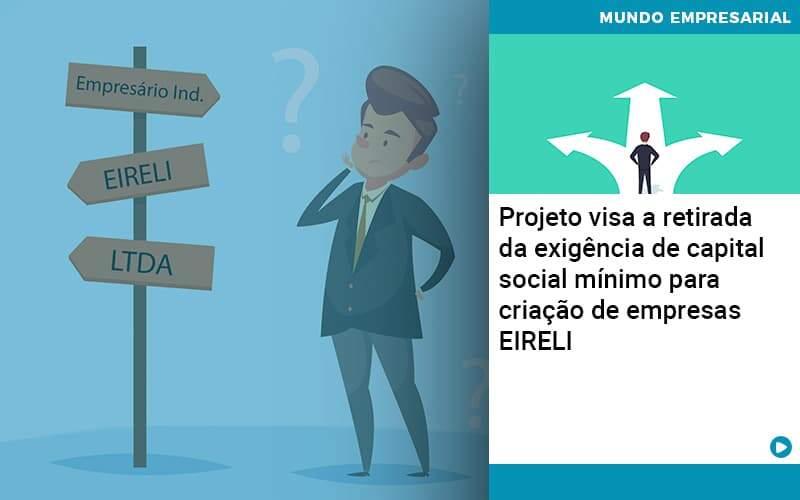 Projeto Visa A Retirada Da Exigência De Capital Social Mínimo Para Criação De Empresas Eireli - Abrir Empresa Simples