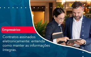 Contratos Assinados Eletronicamente Entenda Como Manter As Informacoes Integras 1 - Contabilidade no Méier Rio de Janeiro - RJ | Contábil Rio