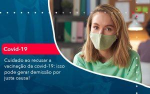 Cuidado Ao Recusar A Vacinacao Da Covid 19 Isso Pode Gerar Demissao Por Justa Causa 1 - Contabilidade no Méier Rio de Janeiro - RJ | Contábil Rio