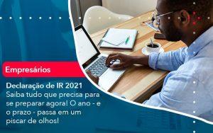 Declaracao De Ir 2021 Saiba Tudo Que Precisa Para Se Preparar Agora O Ano E O Prazo Passa Em Um Piscar De Olhos 1 - Contabilidade no Méier Rio de Janeiro - RJ | Contábil Rio