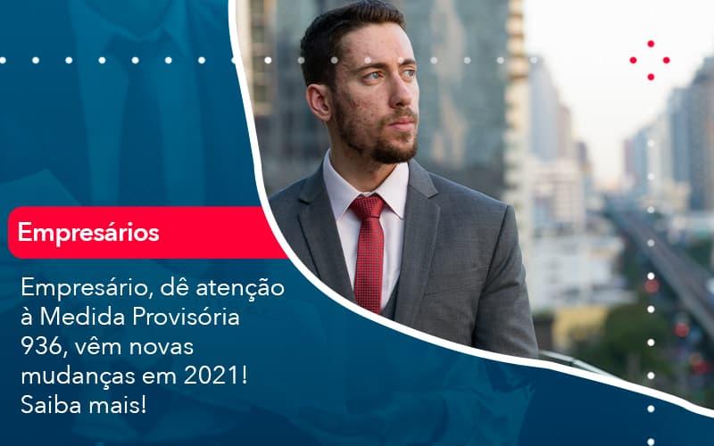 Empresario De Atencao A Medida Provisoria 936 Vem Novas Mudancas Em 2021 Saiba Mais 1 - Contabilidade no Méier Rio de Janeiro - RJ | Contábil Rio