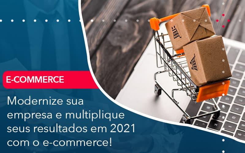 Modernize Sua Empresa E Multiplique Seus Resultados Em 2021 Com O E Commerce - Contabilidade no Méier Rio de Janeiro - RJ | Contábil Rio