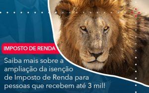 Saiba Mais Sobre A Ampliancao Da Isencao De Imposto De Renda Para Pessoas Que Recebem Ate 3 Mil - Contabilidade no Méier Rio de Janeiro - RJ | Contábil Rio