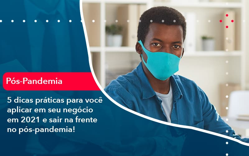 5 Dicas Praticas Para Voce Aplicar Em Seu Negocio Em 2021 E Sair Na Frente No Pos Pandemia 1 - Contabilidade no Méier Rio de Janeiro - RJ | Contábil Rio