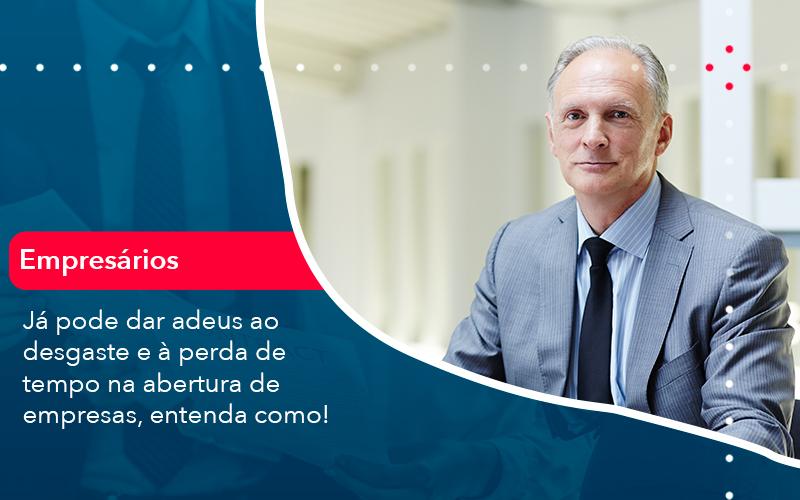 Ja Pode Dar Adeus Ao Desgaste E A Perda De Tempo Na Abertura De Empresas Entenda Como - Contabilidade no Méier Rio de Janeiro - RJ | Contábil Rio