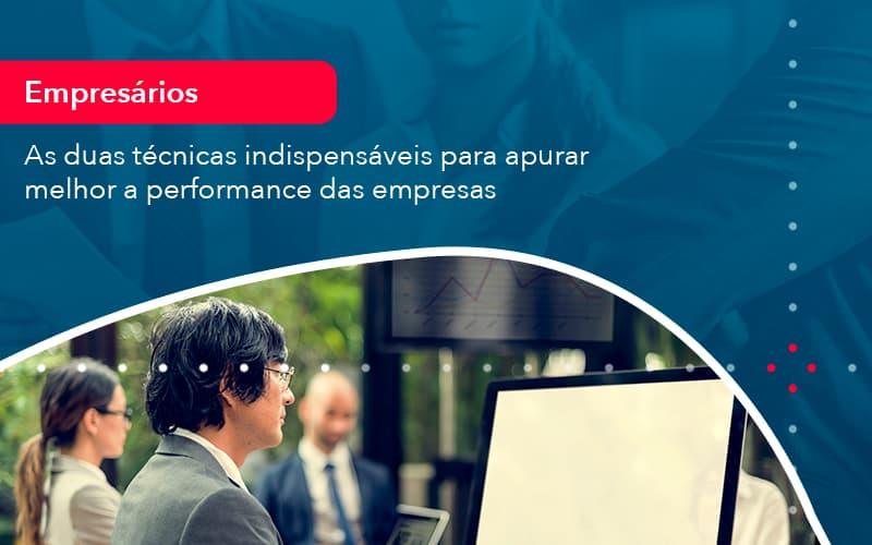 As Duas Tecnicas Indispensaveis Para Apurar Melhor A Performance Das Empresa 1 - Contabilidade no Méier Rio de Janeiro - RJ | Contábil Rio
