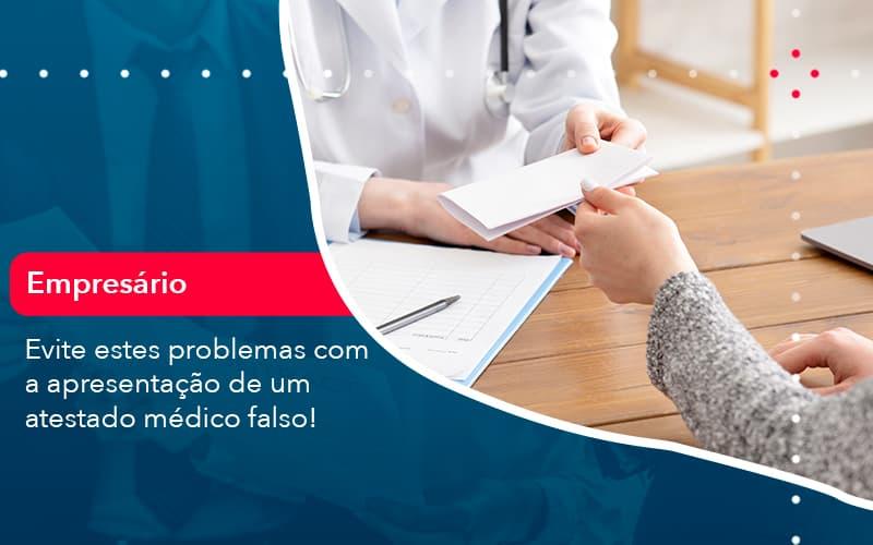 Evite Estes Problemas Com A Apresentacao De Um Atestado Medico Falso 1 - Contabilidade no Méier Rio de Janeiro - RJ | Contábil Rio