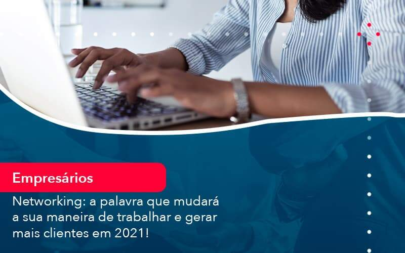 Networking A Palavra Que Mudara A Sua Maneira De Trabalhar E Gerar Mais Clientes Em 202 1 - Contabilidade no Méier Rio de Janeiro - RJ | Contábil Rio