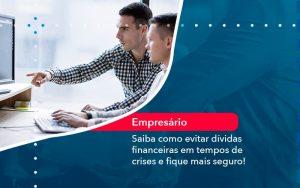 Saiba Como Evitar Dividas Financeiras Em Tempos De Crises E Fique Mais Seguro 1 - Contabilidade no Méier Rio de Janeiro - RJ | Contábil Rio