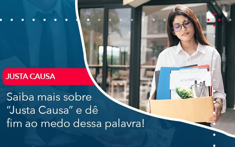 Saiba Mais Sobre Justa Causa E De Fim Ao Medo Dessa Palavra - Contabilidade no Méier Rio de Janeiro - RJ | Contábil Rio