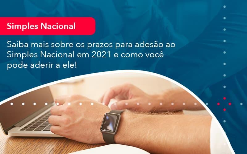 Saiba Mais Sobre Os Prazos Para Adesao Ao Simples Nacional Em 2021 E Como Voce Pode Aderir A Ele 1 - Contabilidade no Méier Rio de Janeiro - RJ | Contábil Rio
