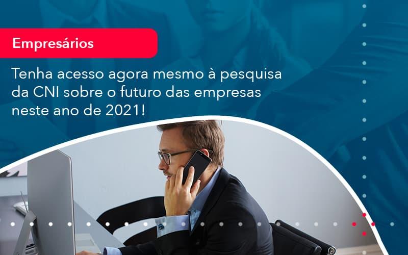Tenha Acesso Agora Mesmo A Pesquisa Da Cni Sobre O Futuro Das Empresas Neste Ano De 2021 1 - Contabilidade no Méier Rio de Janeiro - RJ | Contábil Rio