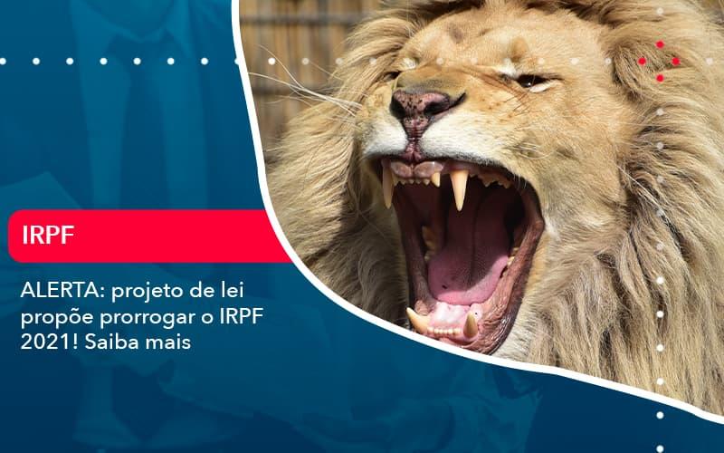 Aterta Projeto De Lei Propoe Prorrogar O Irpf 2021 Saiba Mais 1 - Contabilidade no Méier Rio de Janeiro - RJ | Contábil Rio