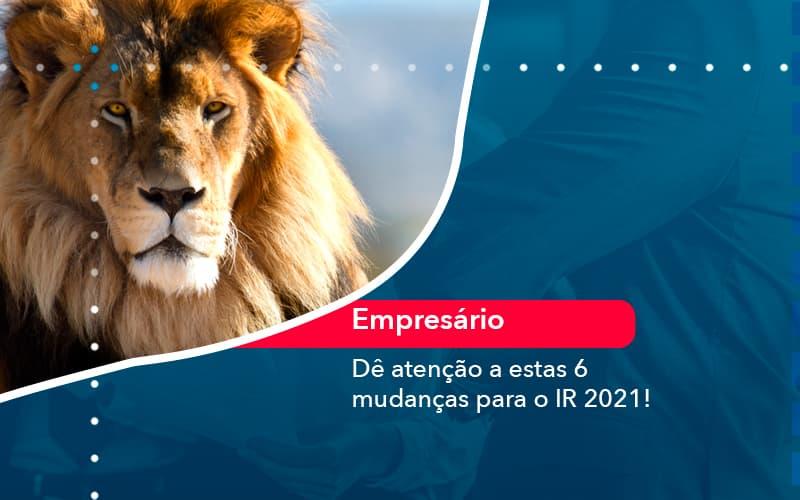 De Atencao A Estas 6 Mudancas Para O Ir 2021 1 - Contabilidade no Méier Rio de Janeiro - RJ | Contábil Rio