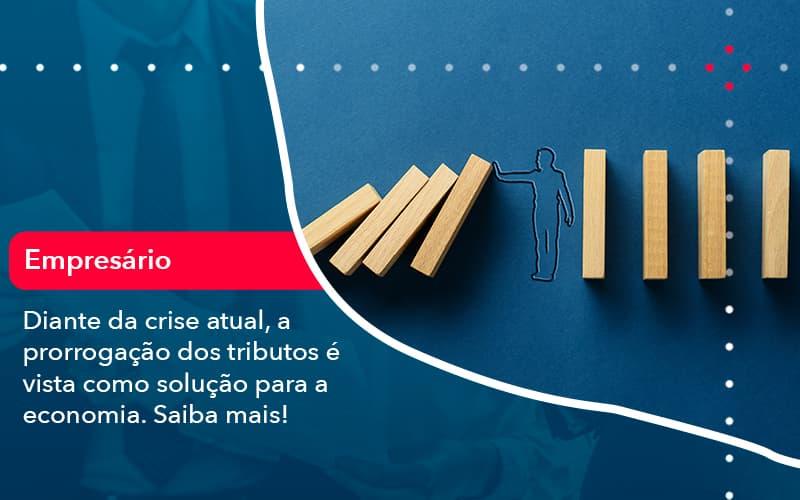 Diante Da Crise Atual A Prorrogacao Dos Tributos E Vista Como Solucao Para A Economia 1 - Contabilidade no Méier Rio de Janeiro - RJ | Contábil Rio