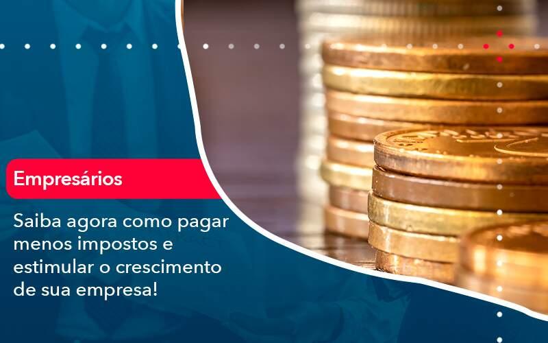 Saiba Agora Como Pagar Menos Impostos E Estimular O Crescimento De Sua Empres 1 - Contabilidade no Méier Rio de Janeiro - RJ | Contábil Rio