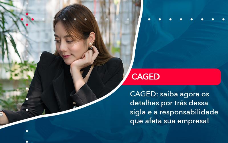 Caged Saiba Agora Os Detalhes Por Tras Dessa Sigla E A Responsabilidade Que Afeta Sua Empresa - Contabilidade no Méier Rio de Janeiro - RJ | Contábil Rio