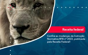 Confira As Mudancas Da Instrucao Normativa Rfb N 2022 Publicada Pela Receita Federal - Contabilidade no Méier Rio de Janeiro - RJ | Contábil Rio