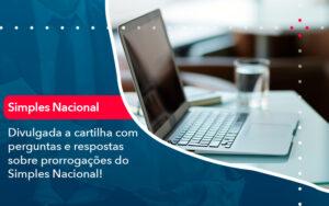 Divulgada A Cartilha Com Perguntas E Respostas Sobre Prorrogacoes Do Simples Nacional - Contabilidade no Méier Rio de Janeiro - RJ | Contábil Rio