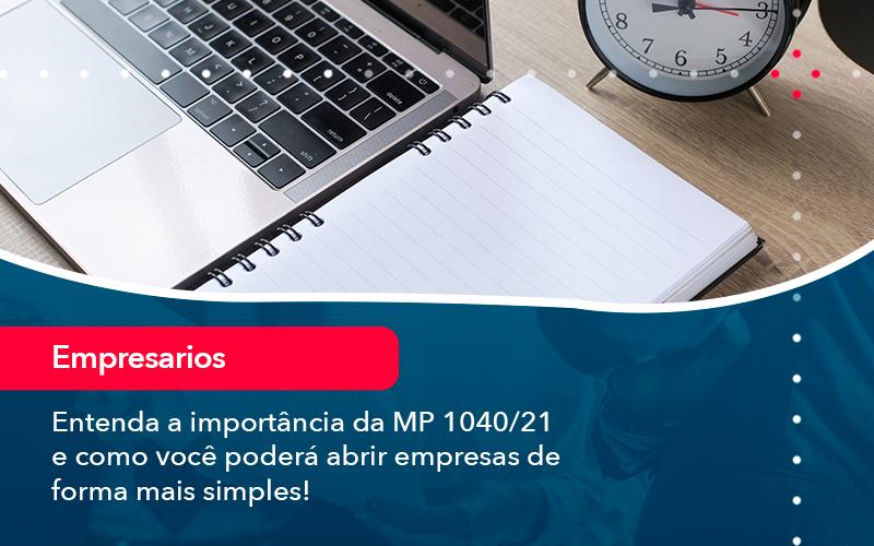 Entenda A Importancia Da Mp 1040 21 E Como Voce Podera Abrir Empresas De Forma Mais Simples - Contabilidade no Méier Rio de Janeiro - RJ | Contábil Rio