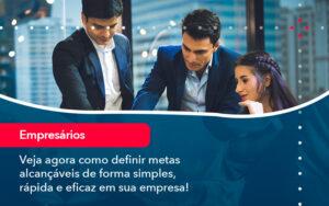 Veja Agora Como Definir Metas Alcancaveis De Forma Simples Rapida E Eficaz Em Sua Empresa - Contabilidade no Méier Rio de Janeiro - RJ | Contábil Rio