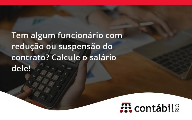 Você Tem Algum Funcionário Com Redução Ou Suspensão Do Contrato Rio - Contabilidade no Méier Rio de Janeiro - RJ | Contábil Rio