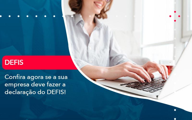 Confira Agora Se A Sua Empresa Deve Fazer A Declaracao Do Defis 1 - Contabilidade no Méier Rio de Janeiro - RJ | Contábil Rio