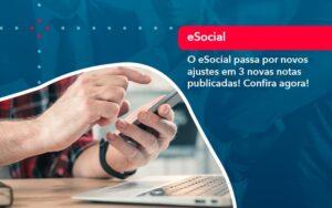 O E Social Passa Por Novos Ajustes Em 3 Novas Notas Publicadas Confira Agora 1 - Contabilidade no Méier Rio de Janeiro - RJ | Contábil Rio