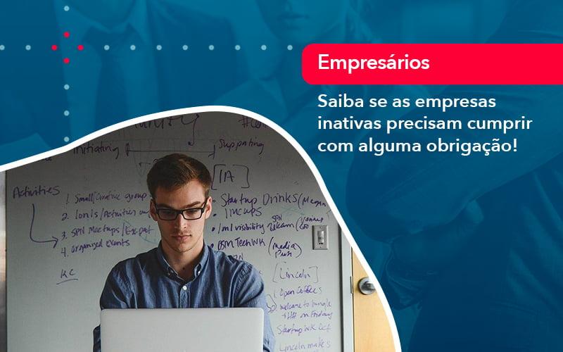 Saiba Se As Empresas Inativas Precisam Cumprir Com Alguma Obrigacao 1 - Contabilidade no Méier Rio de Janeiro - RJ | Contábil Rio